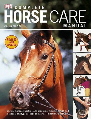 Complete Horse Care Manual By Vogel, Colin