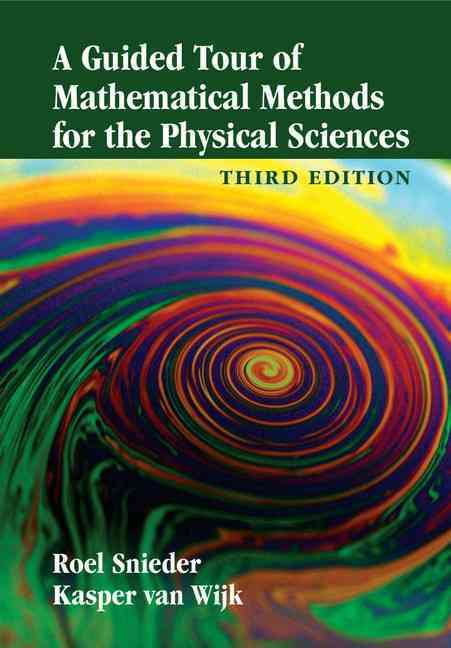 A Guided Tour of Mathematical Methods for the Physical Sciences By Snieder, Roel/ Van Wijk, Kasper/ Haney, Matthew M.